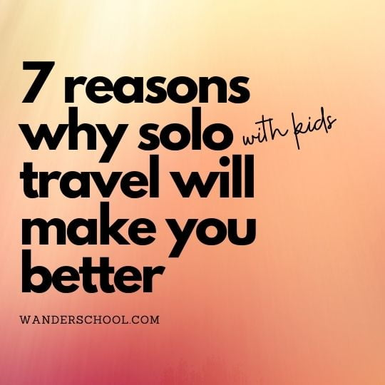 reasons why solo travel will make you better