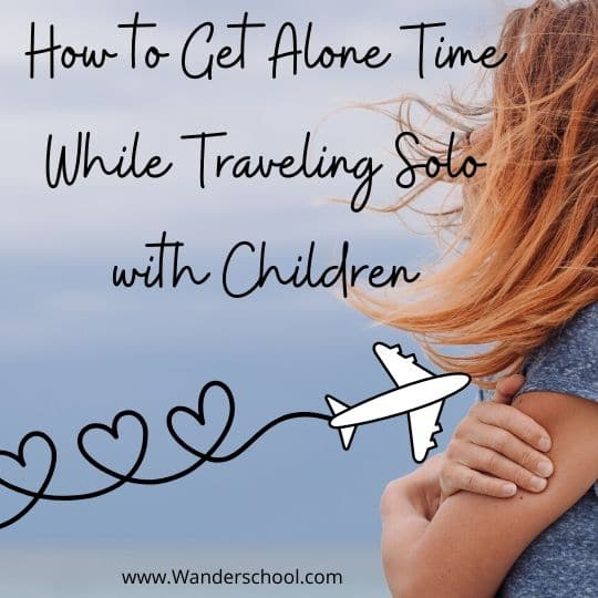 how to get alone time while traveling solo with children