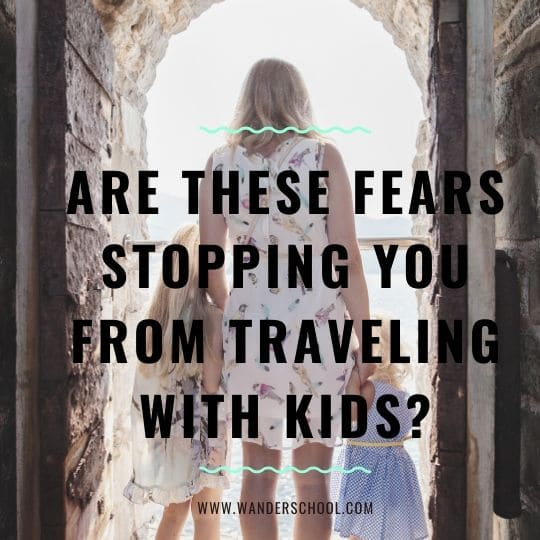are these fears stopping you from traveling with kids