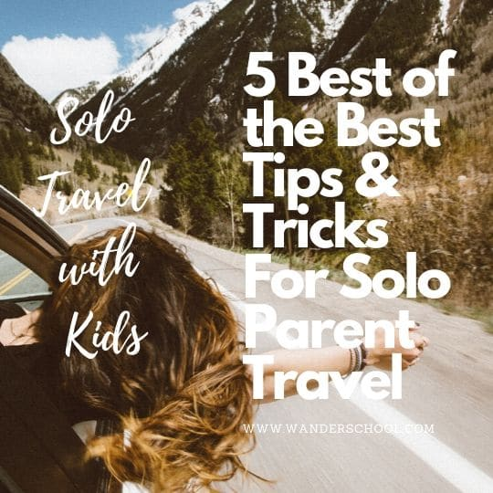 tips tricks solo travel with kids children