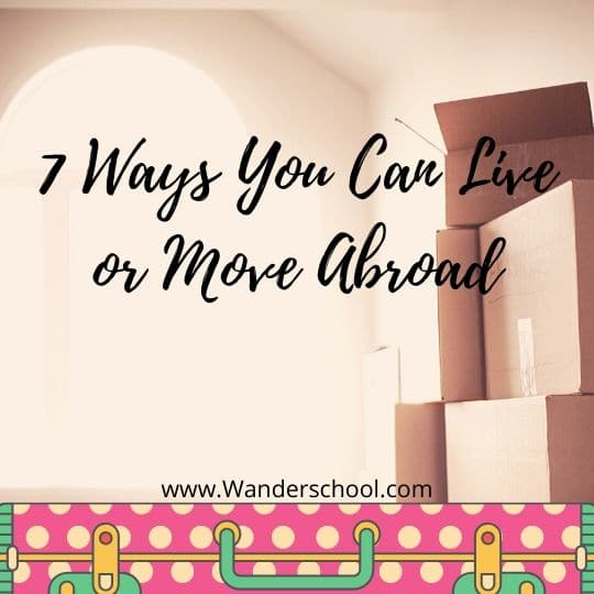 easy ways you can live or move abroad