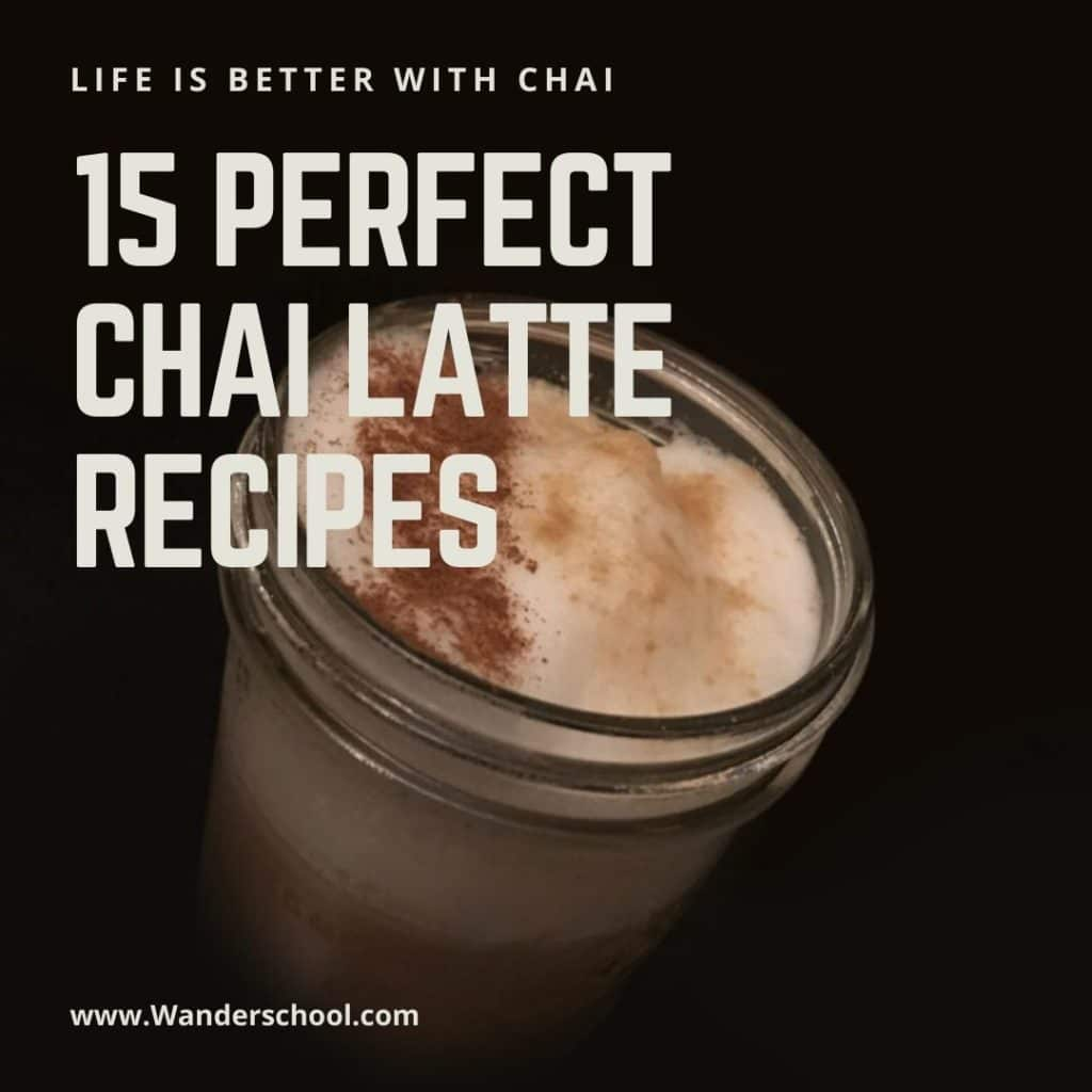 15 perfect chai latte recipes wanderschool