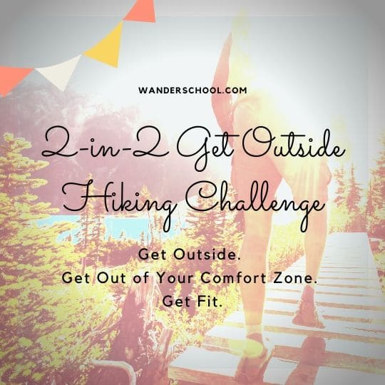 get outside get fit get out of your comfort zone hiking challenge 2 hikes in 2 weeks