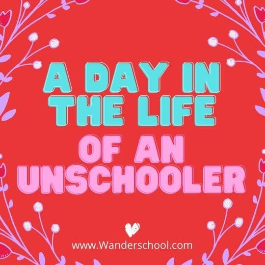 a day in the life of an unschooler