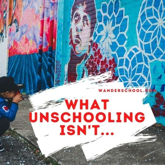 what unschooling is not and what it is