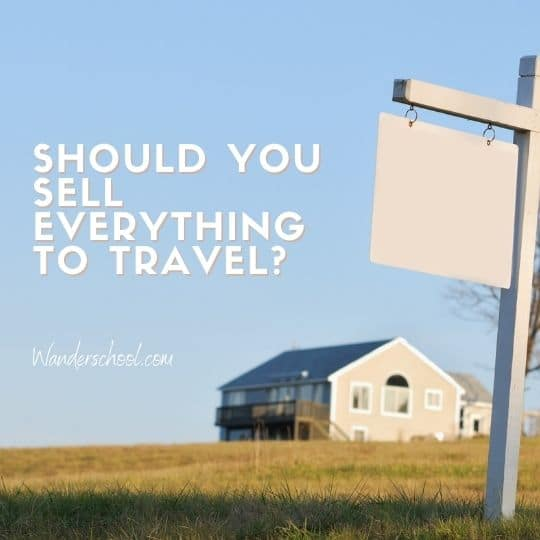 should you sell everything to travel the world