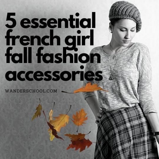 essential french girl fall fashion accessories for a paris look