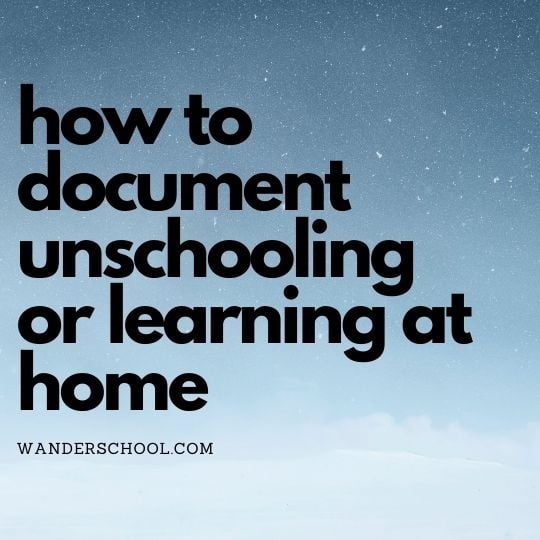 how to document unschooling or record learning at home